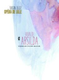 Programme de salle : Arsilda . 2016/2017, Opéra de Lille  |