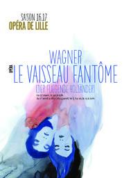 Programme de salle : Le Vaisseau Fantôme. 2016/2017, Opéra de Lille  |