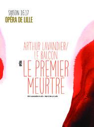 Programme de salle : Le premier meurtre. 2016/2017, Opéra de Lille |