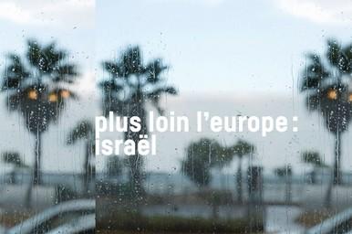 Plus loin l'Europe : Israël  