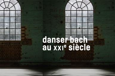 Danser Bach au XXIe siècle  