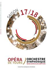Opéra de Tours - Brochure de Saison. 2017/2018, Opéra de Tours |