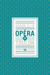Opéra de Toulon - Brochure de Saison. 2017/2018, Opéra de Toulon  |