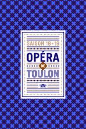 Opéra de Toulon - Brochure de Saison. 2018/2019, Opéra de Toulon  |