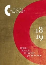 Théâtre du Capitole - Brochure de Saison. 2018/2019, Théâtre du Capitole |