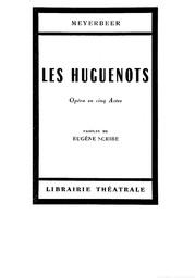 Les Huguenots : opéra en 5 actes / paroles de Eugène Scribe ; musique de G. Meyerbeer  |