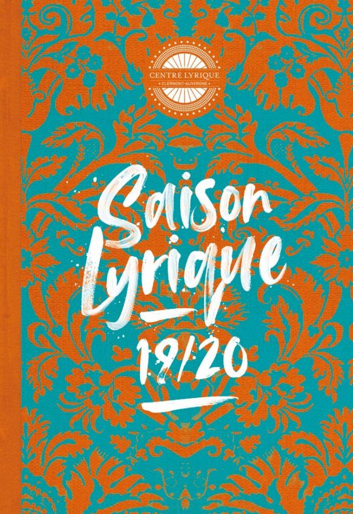 Centre Lyrique Clermont-Auvergne - Brochure de saison. 2019/2020, Centre Lyrique Clermont-Auvergne |