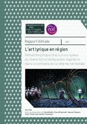 L'art lyrique en région : démarche prospective sur les opéras du Grand Est et de Nouvelle-Aquitaine dans le contexte de la réforme territoriale  